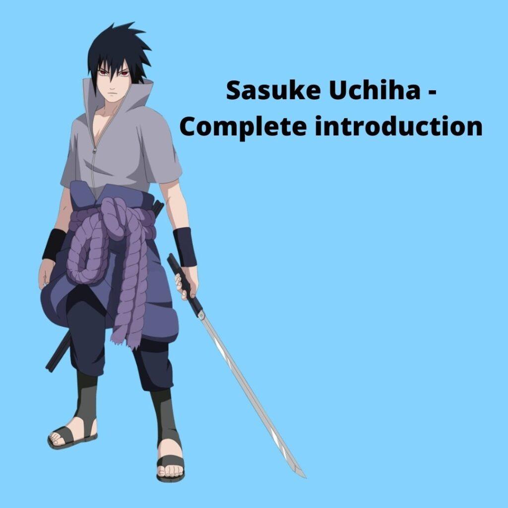 Sasuke Uchiha - Complete introduction