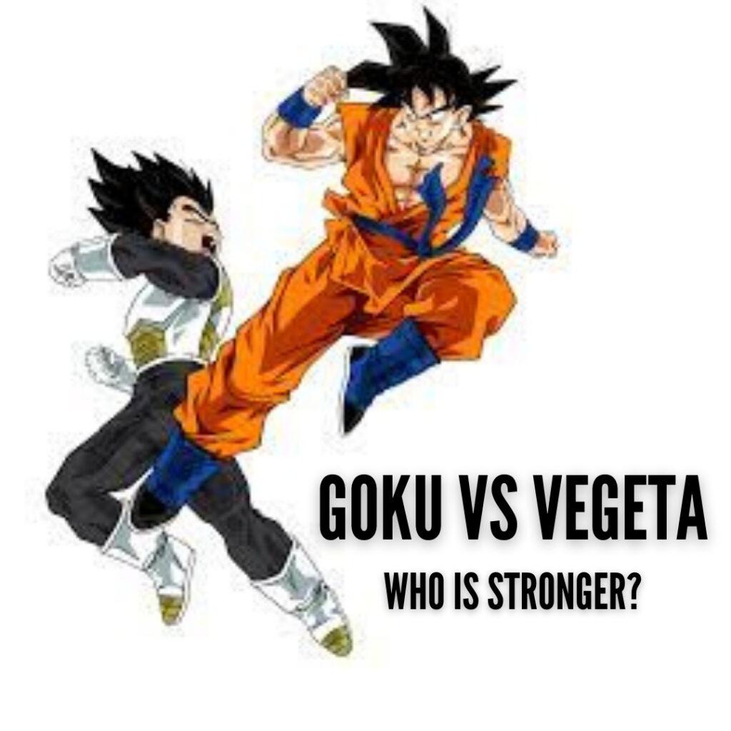 goku vs vegeta who is stronger
